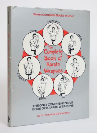 The Complete Book of Karate Weapons. Dr. Theodore Gambordella