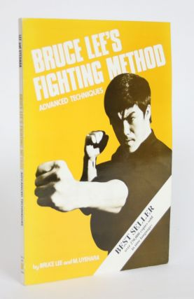 Bruce Lee's Fighting Method: Advanced Techniques. Bruce Lee, M. Uyehara