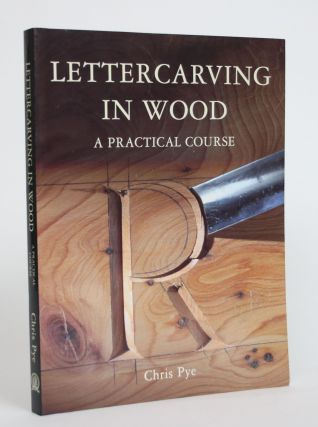 Lettercarving In Wood: A Practical Course. Chris Pye