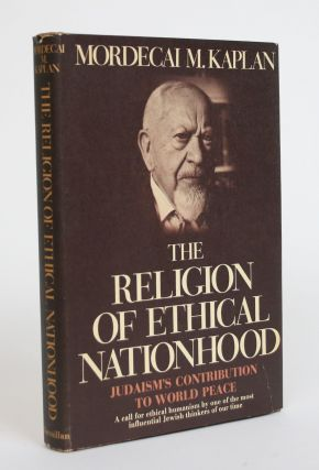 The Religion of Ethical Nationhood: Judaisim's Contribution to World Peace. Mordecai M. Kaplan