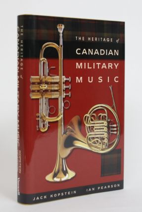 The Heritage of Canadian Military Music. Jack Kopstein, Ian Pearson