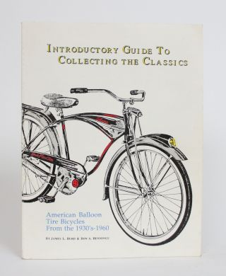 Introductory Guide to Collecting the Classics: American Balloon Tire Bicycles From the...