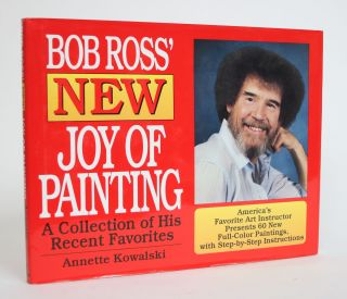 Bob Ross' New joy of Painting: a Collection of His Recent Favorites. Annette Kowalski