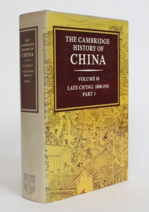 The Cambridge History of China, Volume 10: Late Ch'ing 1800-1911. John K. Fairbank