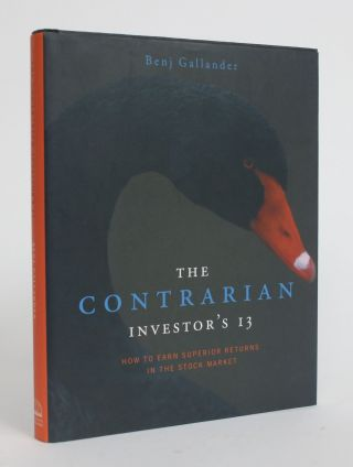The Contrarian Investor's 13: How to Earn Superior Returns in the Stock Market. Benj Gallander