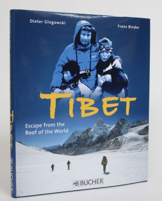 Tibet: Escape from the Roof of the World. Dieter Glogowski, Franz Binder