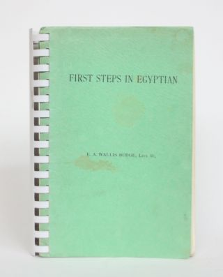 First Steps in Egyptian: A Book for Beginners. E. A. Wallis Budge