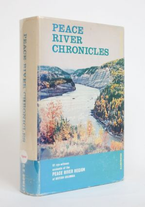 Peace River Chronicles: Eighty-one Eye-Witness accounts from the first Exploration in 1793 of The...