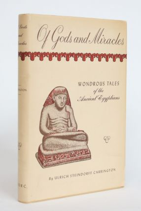 Of Gods and Miracles: Wondrous Tales of the Ancient Egyptians. Ulrich Steindorff Carrington