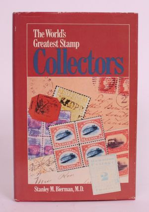the World's Greatest Stamp Collectors. Stanley M. Bierman