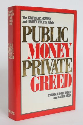 Public Money, Private Greed: The Greymac, Seaway and Crown Trusts Affair. Terence Corcoran, Laura...