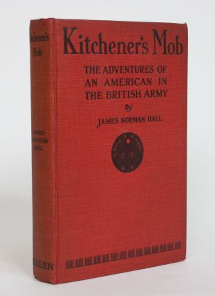 Kitchener's Mob: The Adventures of an American in the British Army. James Norman Hall