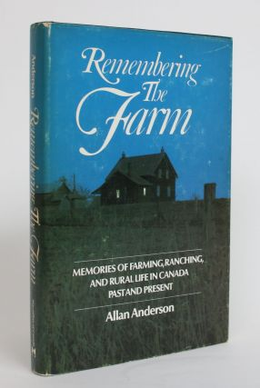 Remembering the Farm: Memories of Farming, Ranching, and Rural Life in Canada, Past and Present....