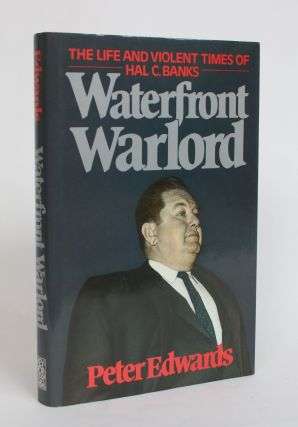 Waterfront Warlord: The Life and Violent Times of Hal C. Banks. Peter Edwards