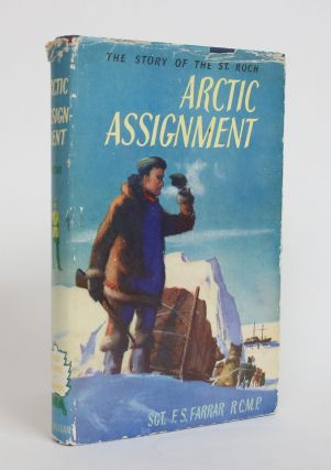 Artic Assignment: The Story of the St. Roch. Sgt. F. S. Farrar