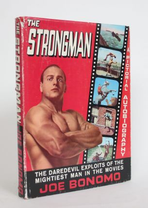 The Strongman: A Pictorial Autobiography. Joe Bonomo
