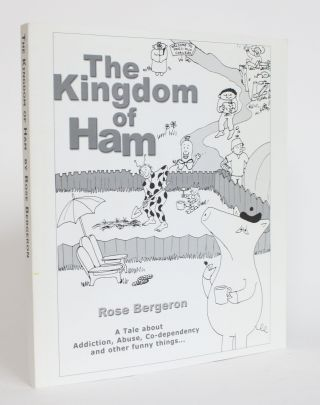 The Kingdom of Ham: A Tale About Addiction, Abuse, Co-Dependency and Other Funny Things. Rose...