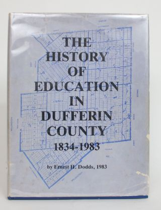 The History of Education in Dufferin County 1834-1983. Ernest H. Dodds