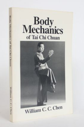 Body Mechanics Of Tai Chi Chuan. William C. Chen