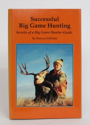 Successful Big Game Hunting: Secrets of a Big Game Hunter-Guide. Duncan Gilchrist