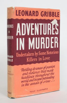 Adventures in Murder, Undertaken By Some Notorious Killers in Love. Leonard Gribble