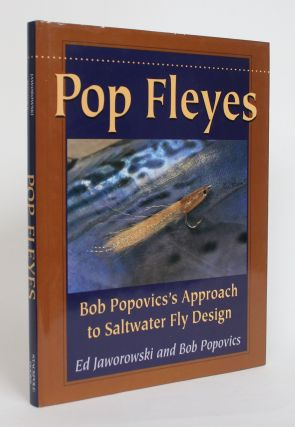 Pop Fleyes: Bob Popovic's Approach to Saltwater Fly Design. Ed Jaworowski, Bob Popovics