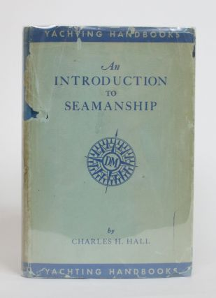 An Introduction to Seamanship. Charles H. Hall