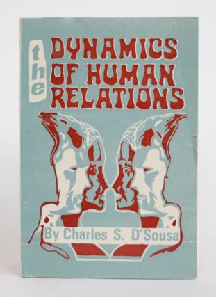 The Dynamics of Human Relations. Charles S. D'sousa