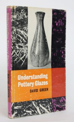 Understanding Pottery Glazes. David Green