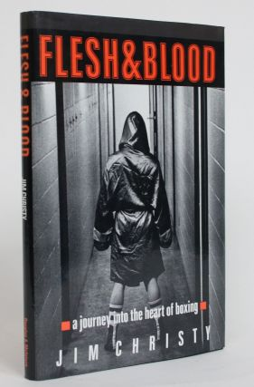 Flesh & Blood: A Journey into the Heart of Boxing. Jim Christy