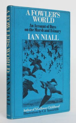 A Fowler's World: An Account of Days on the March and Estuary. Ian Niall