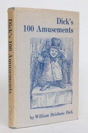 Dick's 100 Amusements for Evening Parties, Picnics, and Social Gatherings. William Brisbane Dick