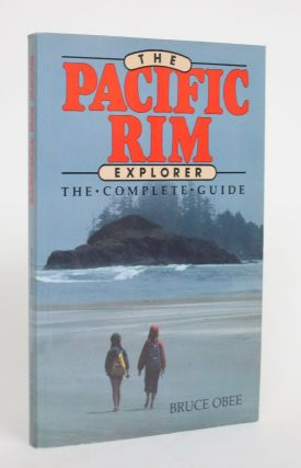 The Pacific Rim Explorer: The Complete Guide. Bruce Obee