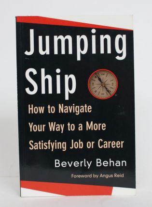 Jumping Ship: How to Navigate Your Way to a More Satisfying Job or Career. Beverly Behan