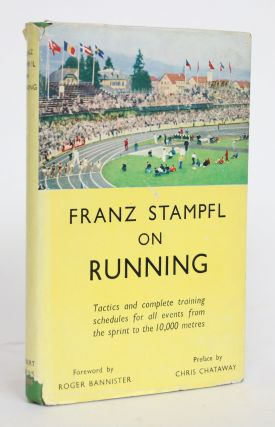 Franz Stampfl on Running: Sprint, Middle Distance and Distance Events. Franz Stampfl