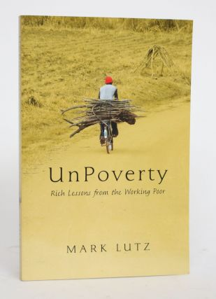 UnPoverty: Rich Lessons from the Working Poor. Mark Lutz