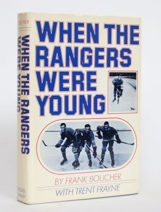 When the Rangers Were Young. Frank Boucher, Trent Frayne