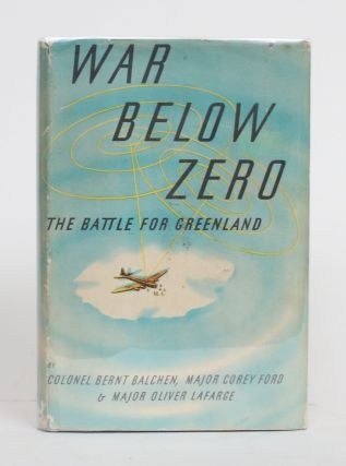 War Below Zero: The Battle for Greenland. Colonel Brent Balchen, Major Corey Ford, Major Oliver...