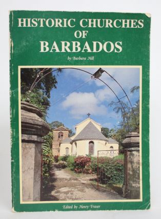 Historic Churches of Barbados. Barbara Hill, Henry Fraser