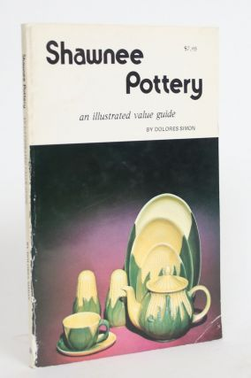 Shawnee Pottery: An Illustrated Value Guide. Dolores Simon