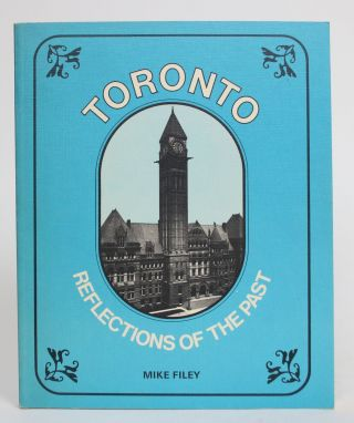 Toronto: Reflections of the Past. Mike Filey