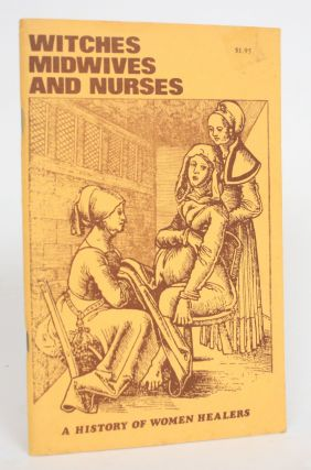 Witches, Midwives, and Nurses: A History of Women Healers. Barbara Ehrenreich, Deirdre English