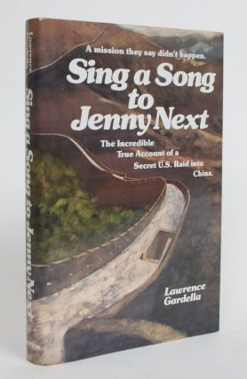 Sing a Song to Jenny Next: The Incredible True Account of a Secret U.S. Air Raid Into China....