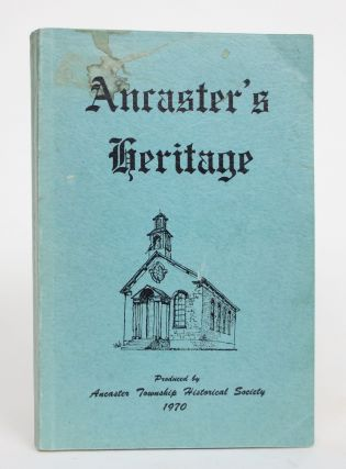 Ancaster's Heritage: A History of Ancaster Township. Ancaster Township Historical Society