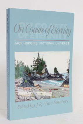 On Coasts Of Eternity: Jack Hodgins' Fictional Universe. J. R. Struthers, Tim