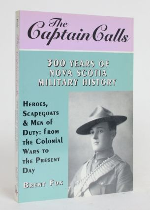 The Captain Calls: 300 Years of Nova Scotia Military History. Brent Fox
