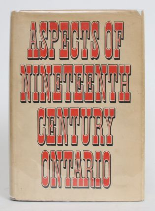 Aspects of Nineteenth-Century Ontario: Essays Presented to James J. Talman. F. H. Armstrong, H....