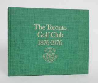 The Toronto Golf Club, 1876-1976. Jack Batten