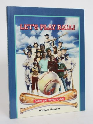 Let's Play Ball! Inside the Perfect Game. William Humber