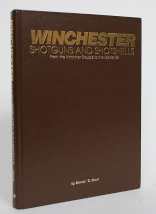 Winchester Shotguns and Shotshells, From The Hammer Double to The Model 59. Ronald W. Stout